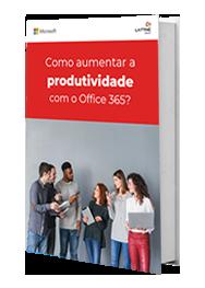 Como aumentar a produtividade com o Microsoft Office 365?